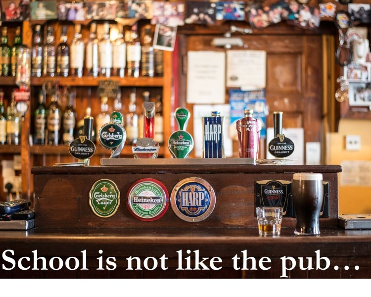 School is Not Like the Pub…