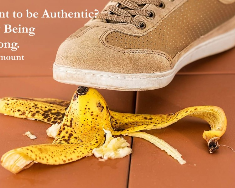 Want to be Authentic? Try Being Wrong.