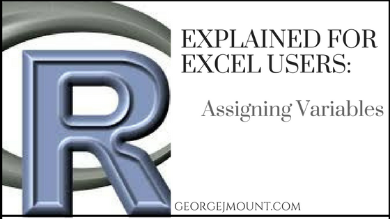R Explained for Excel Users: Assigning Variables