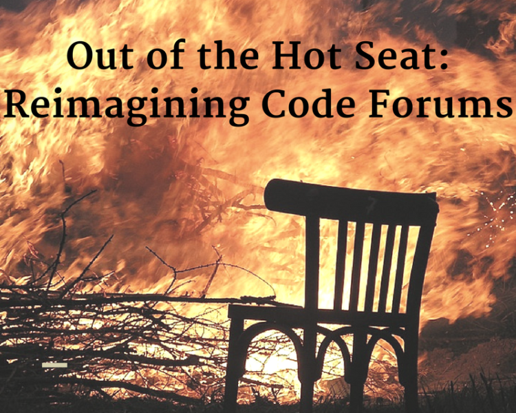 Out of the Hot Seat: Reimagining Code Forums