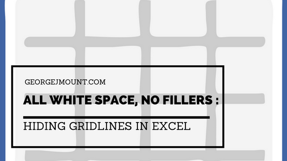 All White Space, No Fillers: Hiding Gridlines in Excel