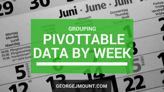 Grouping PivotTable Data by Week