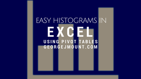 Making Easy, Flexible Histograms with PivotTables