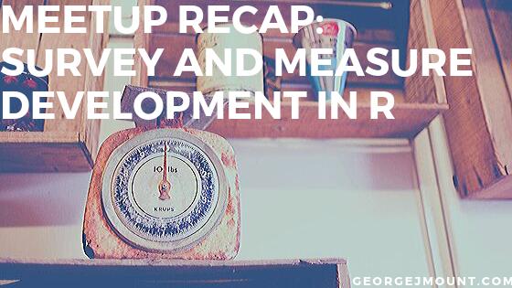Meetup Recap: Survey and Measure Development in R